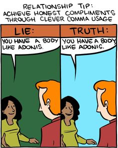 Achieve honest compliments through clever comma usage! A Saturday Morning Breakfast Cereal comic by Zach Weiner. Grammar Jokes, Good Grammar, Grammar Tips, Nerd Jokes, Funny Jokes, Hilarious, Punctuation Humor, Dating Quotes, Life Quotes