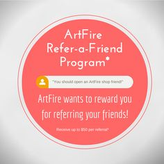 Introducing: The ArtFire Refer-a-Friend Program. Encourage your friends who make handmade goods, fine art, vintage, designed items, supplies and media to start a shop on ArtFire using your personalized link, and get rewarded.