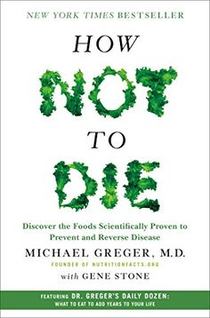 How Not to Die: Discover the Foods Scientifically Proven to Prevent and Reverse Disease: Amazon.de: Michael Greger, Gene Stone: Fremdsprachige Bücher