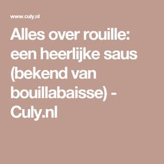 Alles over rouille: een heerlijke saus (bekend van bouillabaisse) - Culy.nl