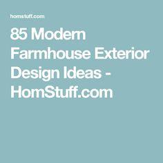 85 Modern Farmhouse Exterior Design Ideas - HomStuff.com