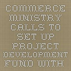 Commerce Ministry calls to set up Project Development Fund with Rs 100 cr