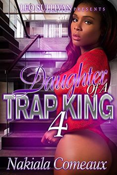 The Daughter Of A Trap King 4: The Finale by Nakiala Comeaux http://www.amazon.com/dp/B01AR6LPB4/ref=cm_sw_r_pi_dp_hDnNwb050Y2HA