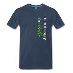 """Premium Männer Tshirt mit dem Motiv """"I'm not crazy, i'm italic"""". Die Tshirtfarbe kannst Du dir selbst aussuchen."""