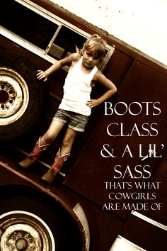 little sass ;)        nice quote for a lil sassy mini person i know  Boots & Class.. that's what cowgirls are made of.  need a pick like that for the book of course... so many ideas and only the lack of ..time....need to have a costume change next go round. no cheetos and wetwipes.