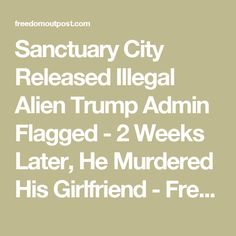 Sanctuary City Released Illegal Alien Trump Admin Flagged - 2 Weeks Later, He Murdered His Girlfriend - Freedom Outpost