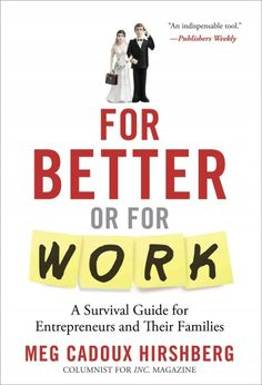 For better or for work : a survival guide for entrepreneurs and their families / Meg Cadoux Hirshberg.