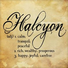 deliciousdefinitions: Halcyon...
