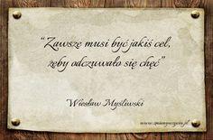 """""""Zawsze musi być jakiś cel, żeby odczuwało się chęć"""" – Wiesław Myśliwski…"""