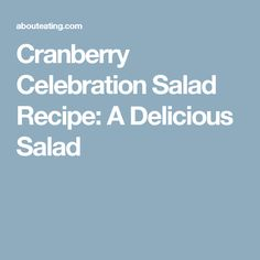 Cranberry Celebration Salad Recipe: A Delicious Salad Cranberry Chutney, Cranberry Salad, Cranberry Celebration Salad Recipe, I Am Amazing, Grocery Store, Celebrities, Recipes, Food, Celebs