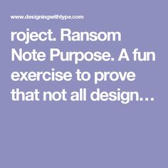 roject. Ransom Note  Purpose. A fun exercise to prove that not all design…