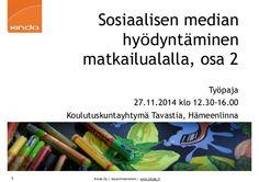 Sosiaalisen median hyödyntäminen matkailualalla, osa 2 Työpaja 27.11.2014 Koulutuskuntayhtymä Tavastia, Hämeenlinna