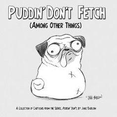 My favorite pug cartoon...hilarious