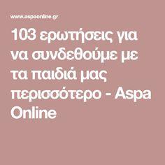 103 ερωτήσεις για να συνδεθούμε με τα παιδιά μας περισσότερο - Aspa Online 4 Kids, Children, Baby Birth, Kids Corner, Mother And Baby, Self Esteem, Kids And Parenting, Psychology, Kindergarten