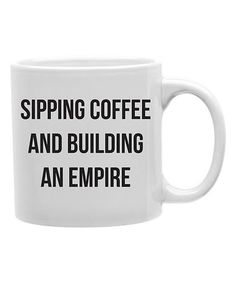 Loving this \'Sipping Coffee and Building an Empire\' Ceramic Mug on #zulily! #zulilyfinds