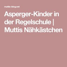 Asperger-Kinder in der Regelschule | Muttis Nähkästchen Kindergarten, Blog, Mario, Autistic Kids, Social Behavior, Parenting, Kindergartens, Preschool, Pre K