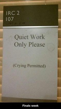Sign Permits Quiet Work and Crying. Haha don't know what this is for but it's funny Uni Humor, College Humor, School Humor, College Life, Law School, School Today, School Life, Finals Week Humor, Reed College