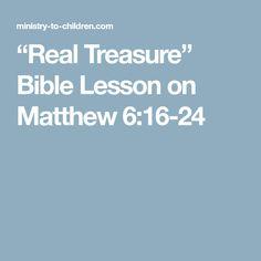 """Real Treasure"" Bible Lesson on Matthew 6:16-24"