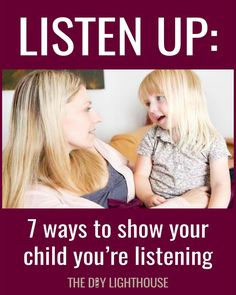 7 ways to show your child you're listening. Excellent resource. Used these when mentoring at school, useful for parenting or grandparenting!
