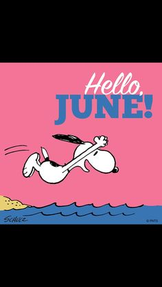 Hello June!   --Peanuts Gang/Snoopy