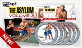 NSANITY: THE ASYLUM® Volume 2 keeps your progress accelerating after Volume 1. It's the next 30 days of pro athlete training designed to give you the elite mindset, skills, and body to dominate any challenge that comes your way.  Exclusive Offer! Get the free bonus workout DVD Pure Contact—to improve your running, jumping, and agility skills. $59.85
