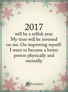 2017 is my year and I will concentrate on me! I've wasted too much time on others when it's not returned. New year brand new me!!!!