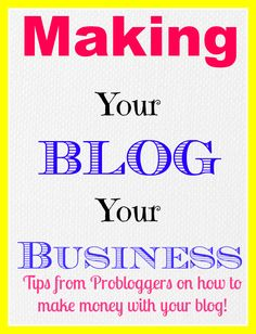 Tips from #probloggers in the game on how to make your blog your business! #blogging