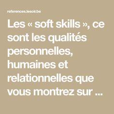 Les «soft skills», ce sont les qualités personnelles, humaines et relationnelles que vous montrez sur votre lieu de travail