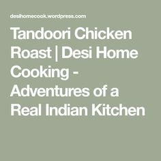 Tandoori Chicken Roast | Desi Home Cooking - Adventures of a Real Indian Kitchen