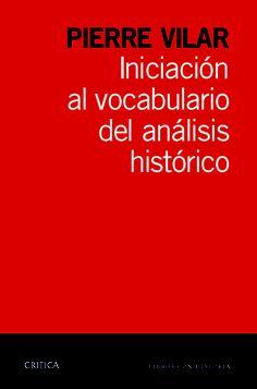 Iniciación al vocabulario del análisis histórico / Pierre Vilar Publicación Nueva ed. Barcelona : Crítica, 2013