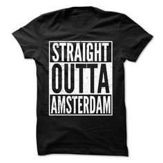 Straight Outta ᗕ Amsterdam - Cool T-Shirt !!!If you are Amsterdam or loves one. Then this shirt is for you. Cheers !!!Outta Amsterdam