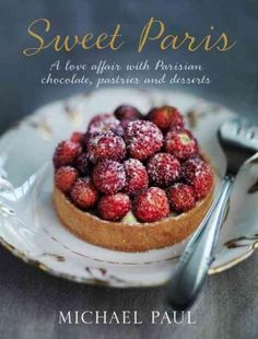 An exquisitely photographed celebration of one of the worlds most beautiful cities: the perfect gift for Francophiles and food lovers. An irresistible combination of classic French dessert recipes and
