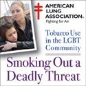 """Smoking Out a Deadly Threat: Tobacco Use in the LGBT Community"", part of our Lung Healthy Disparity series will help to spur individuals and organizations to raise awareness, take action, and reduce the uncommonly high smoking rate among LGBT individuals. http://www.lung.org/press-room/lgbt-report-media-center/"
