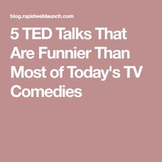 5 TED Talks That Are Funnier Than Most of Today's TV Comedies