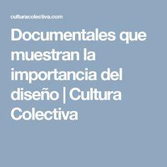Documentales que muestran la importancia del diseño   Cultura Colectiva