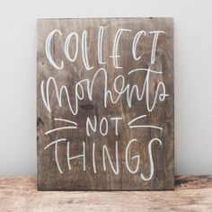 """""""Collect moments not things."""" Our wood signs are a lovely piece of art you can use as photo props, decor during your wedding or event, and as decoration for your home. Each piece is made to order and"""