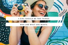 """""""A girl should be two things: who and what she wants."""""""