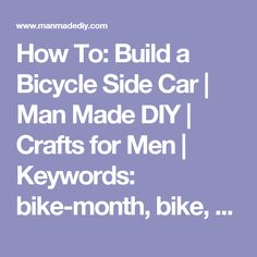 How To: Build a Bicycle Side Car | Man Made DIY  |  Crafts for Men | Keywords: bike-month, bike, bicycle, sidecar