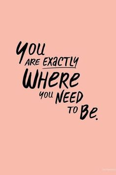 You don't need to be anywhere else than where you are now.