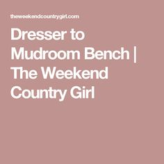 Dresser to Mudroom Bench | The Weekend Country Girl