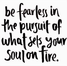 Be Fearless In The Pursuit Of What Sets Your Soul On Fire life quotes quotes quote inspirational quotes life quotes and sayings Quotes Dream, Life Quotes Love, Great Quotes, Quotes To Live By, Me Quotes, Qoutes, Fearless Quotes, Quotes Images, Fearless Friday