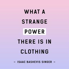 What a strange power there is in clothing - Isaac Bashevis Singer