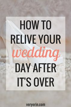 7 Ways to Relive Your Wedding Day After It's Over | Wedding Planning | Marriage - Very Erin Blog
