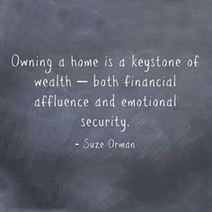 """Owning a home is a keystone of wealth--both financial affluence and emotional security."" - Suze Orman I want to feel AFFLUENCE #DesireMap #CDF"