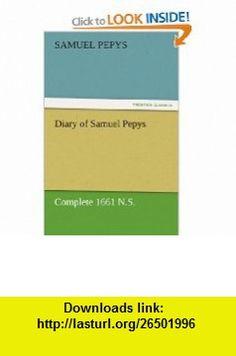 Diary of Samuel Pepys  -  Complete 1661 N.S. (9783842454538) Samuel Pepys , ISBN-10: 3842454538  , ISBN-13: 978-3842454538 ,  , tutorials , pdf , ebook , torrent , downloads , rapidshare , filesonic , hotfile , megaupload , fileserve