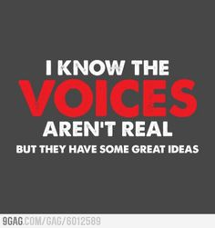 I know the voices aren't real