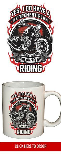 """Just released! """"Yes I Do Have A Retirement Plan, I Plan On Riding"""" Coffee Mug - Motorcycle Biker Gift - ORDER HERE: http://skullsociety.com/products/retirement-plan-mug?variant=4364460613"""