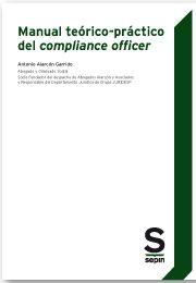 """Manual teórico-práctico del """"compliance officer"""" / Antonio Alarcón Garrido"""