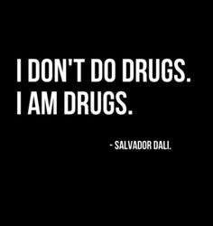 I've heard people say they're high on life.  I remember the excellent childhood advice that if you need to drink to have fun, there's a problem, and you need to fix the source of the problem.  Naturally Dalí would have a shocking, yet obvious, new twist on this.  I can visualize someone asking Dalí if he was on drugs because of his surreal behavior and this be his response.  It's so Dalí!