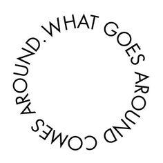 What goes around comes around. (So make it nice!)